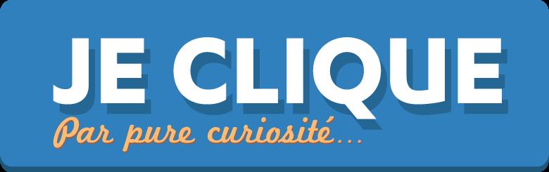 JE CLIQUE Par pure curiosité...