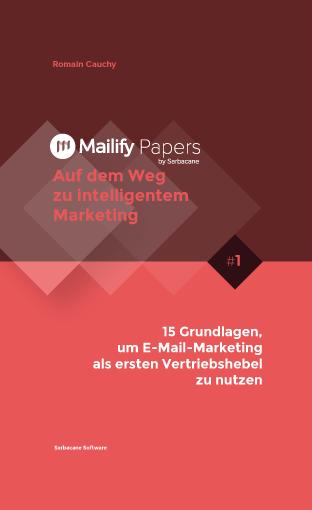 Mailify-Whitepaper: 15 Grundlagen, um E-Mail Marketing als ersten Vertriebshebel zu nutzen